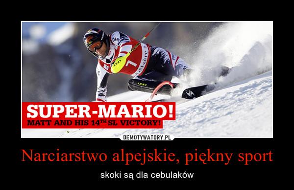 Narciarstwo alpejskie, piękny sport – skoki są dla cebulaków