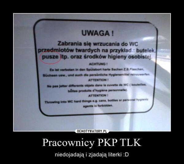 Pracownicy PKP TLK – niedojadają i zjadają literki :D