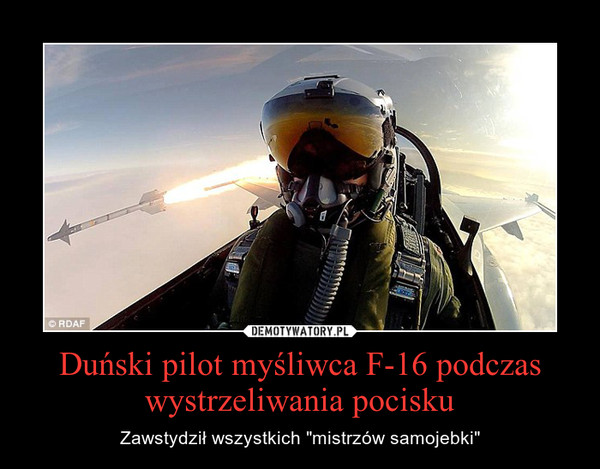 """Duński pilot myśliwca F-16 podczas wystrzeliwania pocisku – Zawstydził wszystkich """"mistrzów samojebki"""""""