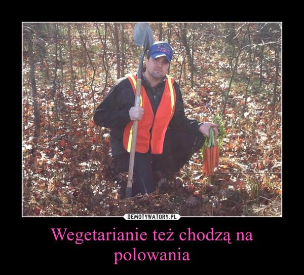Wegetarianie też chodzą na polowania –