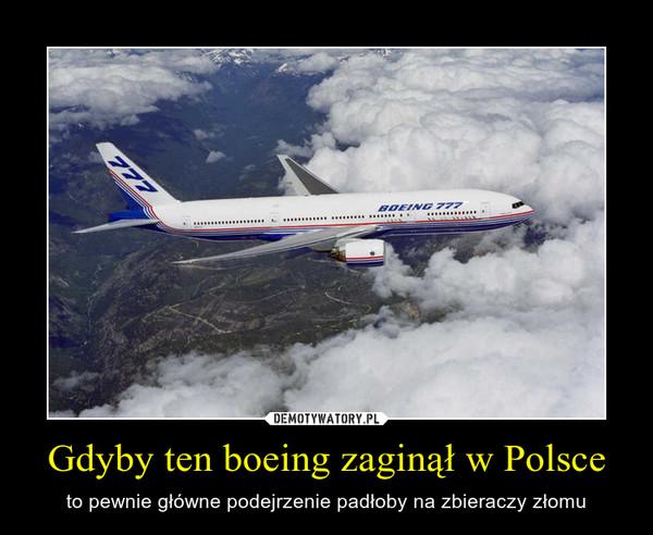 Gdyby ten boeing zaginął w Polsce – to pewnie główne podejrzenie padłoby na zbieraczy złomu