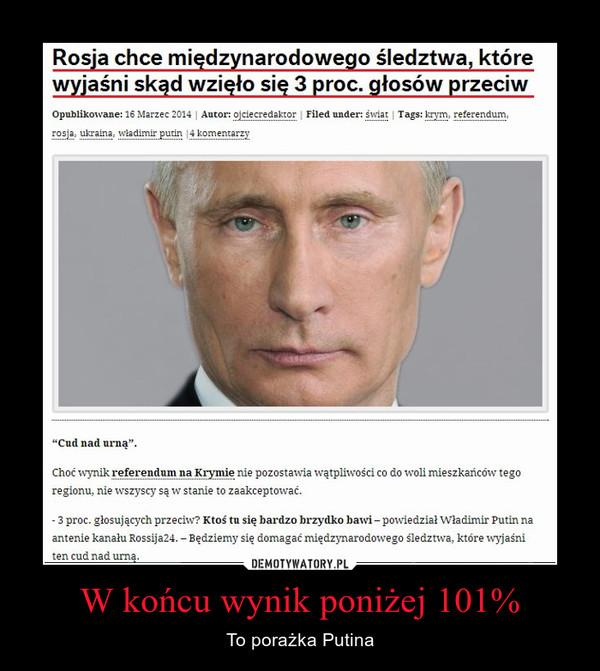 W końcu wynik poniżej 101% – To porażka Putina