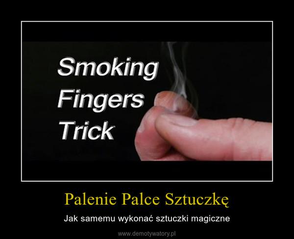 Palenie Palce Sztuczkę – Jak samemu wykonać sztuczki magiczne