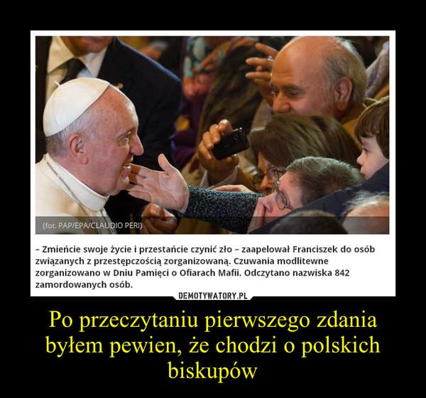 Po przeczytaniu pierwszego zdania byłem pewien, że chodzi o polskich biskupów –
