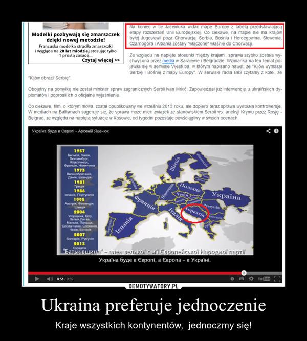 Ukraina preferuje jednoczenie – Kraje wszystkich kontynentów,  jednoczmy się!