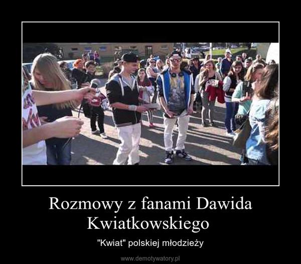 """Rozmowy z fanami Dawida Kwiatkowskiego  – """"Kwiat"""" polskiej młodzieży"""