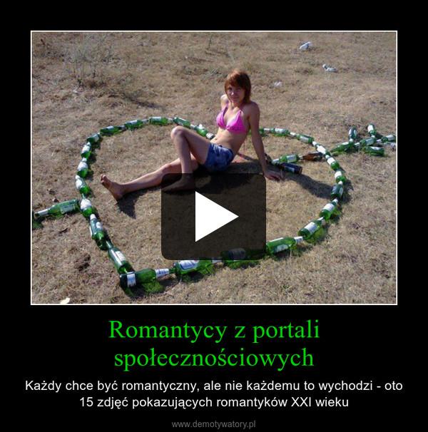 Romantycy z portali społecznościowych – Każdy chce być romantyczny, ale nie każdemu to wychodzi - oto 15 zdjęć pokazujących romantyków XXI wieku
