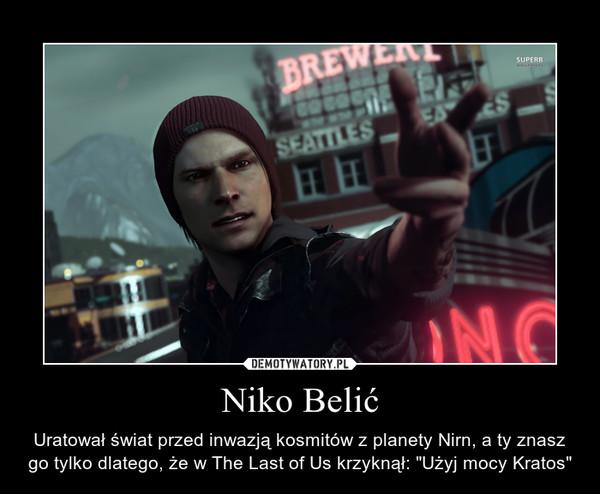 """Niko Belić – Uratował świat przed inwazją kosmitów z planety Nirn, a ty znasz go tylko dlatego, że w The Last of Us krzyknął: """"Użyj mocy Kratos"""""""