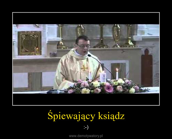 Śpiewający ksiądz – :-)
