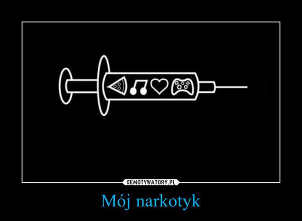Mój narkotyk –