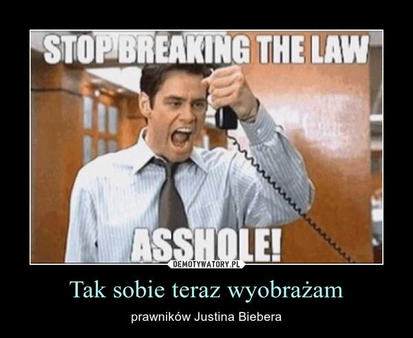 Tak sobie teraz wyobrażam – prawników Justina Biebera