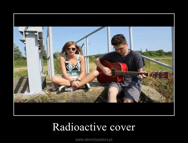 Radioactive cover –