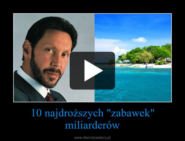 """10 najdroższych """"zabawek"""" miliarderów –"""