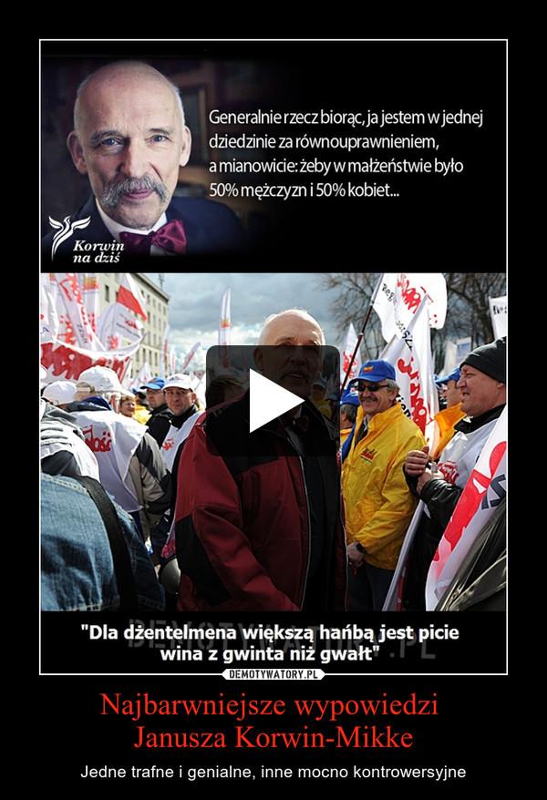 Najbarwniejsze wypowiedzi Janusza Korwin-Mikke – Jedne trafne i genialne, inne mocno kontrowersyjne