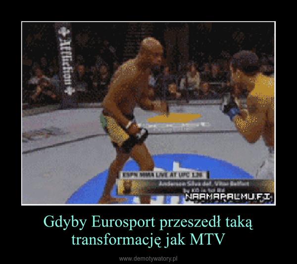 Gdyby Eurosport przeszedł taką transformację jak MTV –