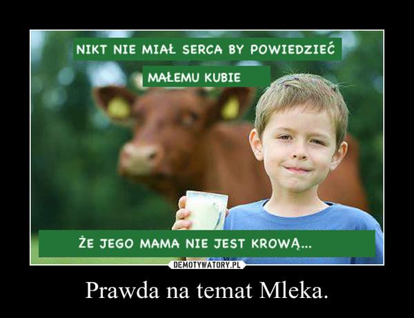 Prawda na temat Mleka. –