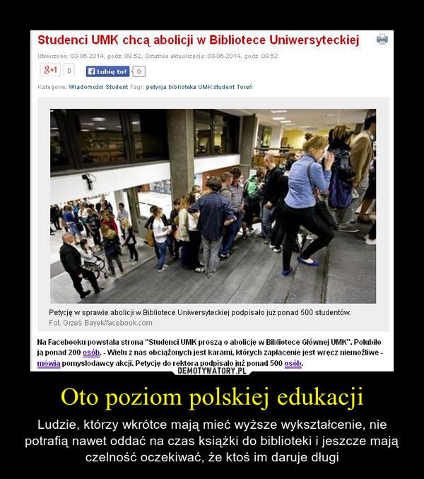 Oto poziom polskiej edukacji – Ludzie, którzy wkrótce mają mieć wyższe wykształcenie, nie potrafią nawet oddać na czas książki do biblioteki i jeszcze mają czelność oczekiwać, że ktoś im daruje długi