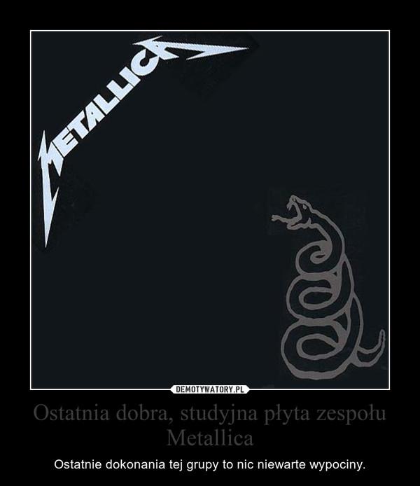 Ostatnia dobra, studyjna płyta zespołu Metallica – Ostatnie dokonania tej grupy to nic niewarte wypociny.