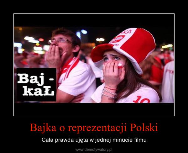 Bajka o reprezentacji Polski – Cała prawda ujęta w jednej minucie filmu