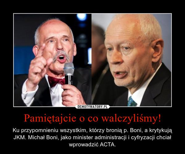 Pamiętajcie o co walczyliśmy! – Ku przypomnieniu wszystkim, którzy bronią p. Boni, a krytykują JKM. Michał Boni, jako minister administracji i cyfryzacji chciał wprowadzić ACTA.