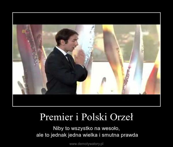 Premier i Polski Orzeł – Niby to wszystko na wesoło, ale to jednak jedna wielka i smutna prawda