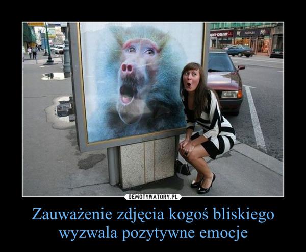 Zauważenie zdjęcia kogoś bliskiego wyzwala pozytywne emocje –