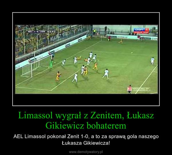 Limassol wygrał z Zenitem, Łukasz Gikiewicz bohaterem – AEL Limassol pokonał Zenit 1-0, a to za sprawą gola naszego Łukasza Gikiewicza!