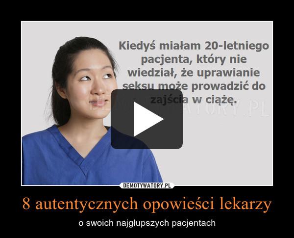8 autentycznych opowieści lekarzy – o swoich najgłupszych pacjentach