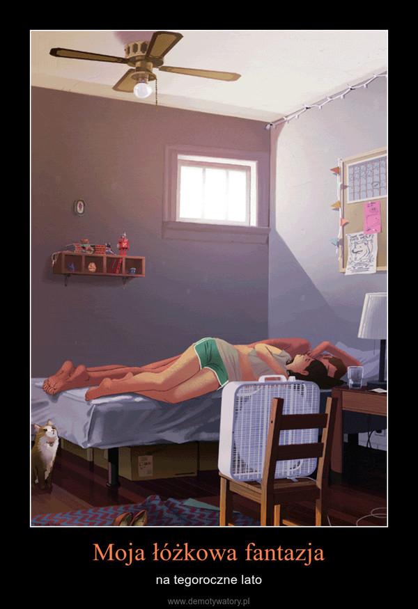 Moja łóżkowa fantazja – na tegoroczne lato