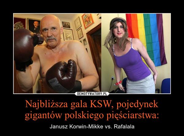 Najbliższa gala KSW, pojedynek gigantów polskiego pięściarstwa: – Janusz Korwin-Mikke vs. Rafalala