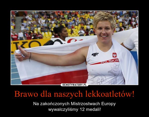 Brawo dla naszych lekkoatletów! – Na zakończonych Mistrzostwach Europywywalczyliśmy 12 medali!