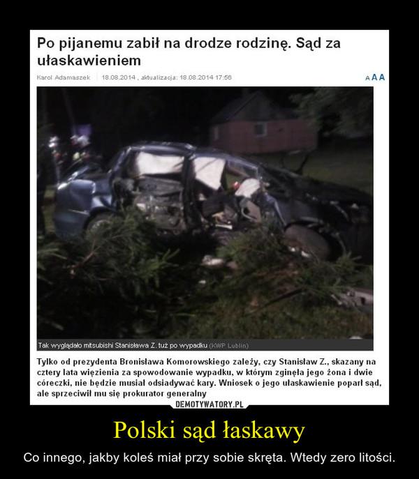 Polski sąd łaskawy – Co innego, jakby koleś miał przy sobie skręta. Wtedy zero litości.