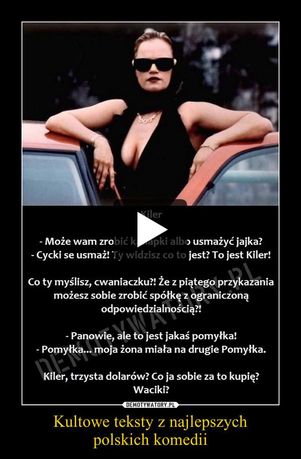 Kultowe teksty z najlepszychpolskich komedii –