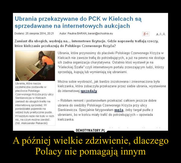 A później wielkie zdziwienie, dlaczego Polacy nie pomagają innym –