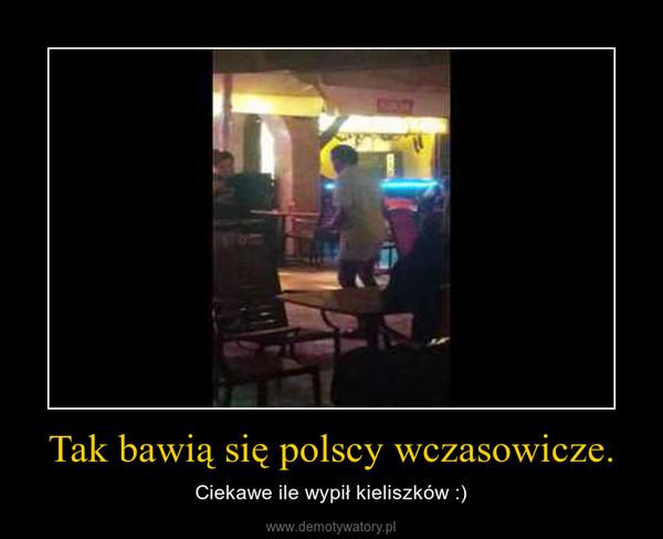 Tak bawią się polscy wczasowicze. – Ciekawe ile wypił kieliszków :)