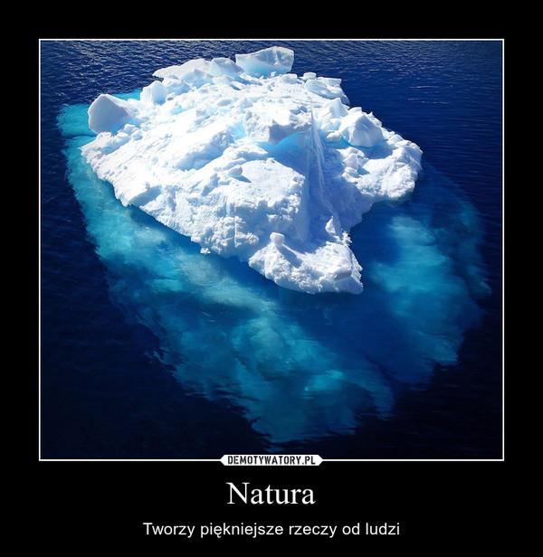 Natura – Tworzy piękniejsze rzeczy od ludzi