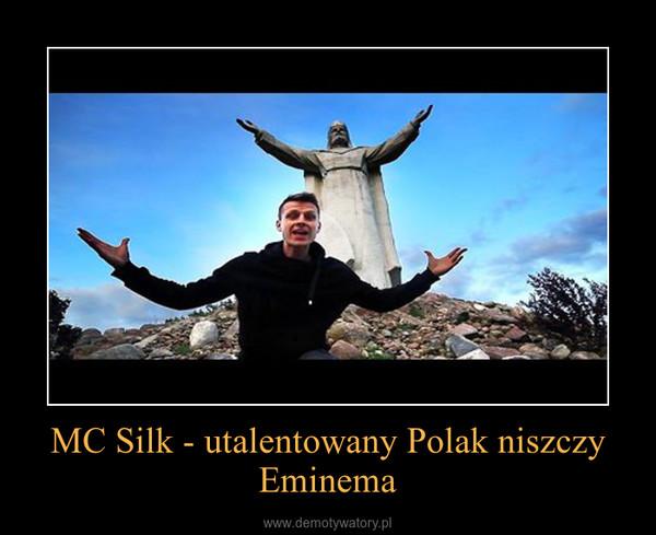 MC Silk - utalentowany Polak niszczy Eminema –
