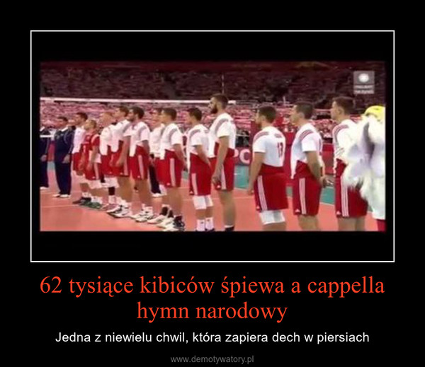 62 tysiące kibiców śpiewa a cappella hymn narodowy – Jedna z niewielu chwil, która zapiera dech w piersiach