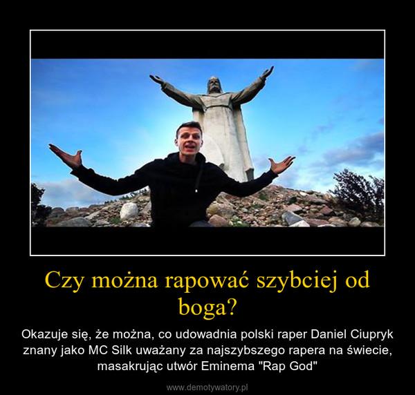 """Czy można rapować szybciej od boga? – Okazuje się, że można, co udowadnia polski raper Daniel Ciupryk znany jako MC Silk uważany za najszybszego rapera na świecie, masakrując utwór Eminema """"Rap God"""""""