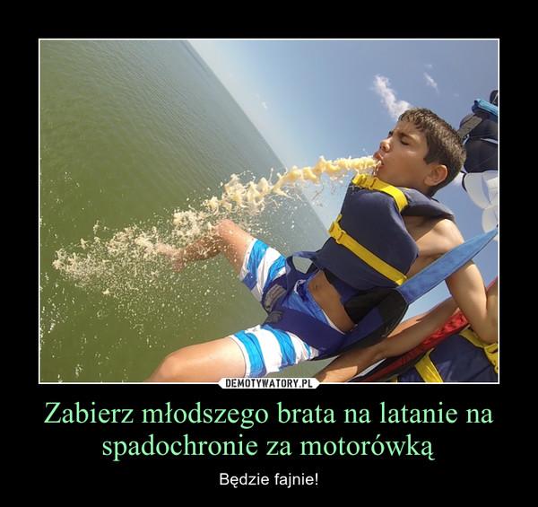 Zabierz młodszego brata na latanie na spadochronie za motorówką – Będzie fajnie!