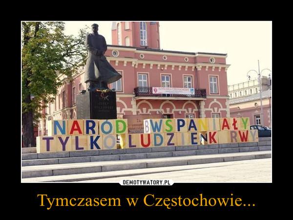 Tymczasem w Częstochowie... –