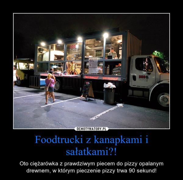 Foodtrucki z kanapkami i sałatkami?! – Oto ciężarówka z prawdziwym piecem do pizzy opalanym drewnem, w którym pieczenie pizzy trwa 90 sekund!