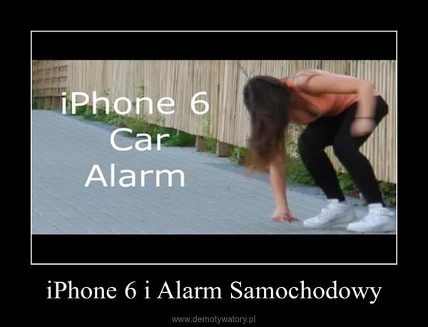 iPhone 6 i Alarm Samochodowy –