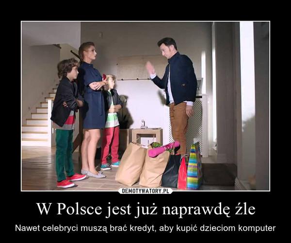 W Polsce jest już naprawdę źle – Nawet celebryci muszą brać kredyt, aby kupić dzieciom komputer