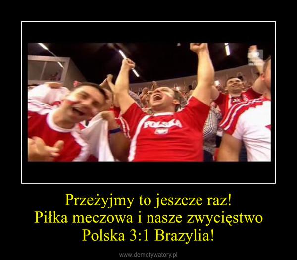 Przeżyjmy to jeszcze raz! Piłka meczowa i nasze zwycięstwo Polska 3:1 Brazylia! –