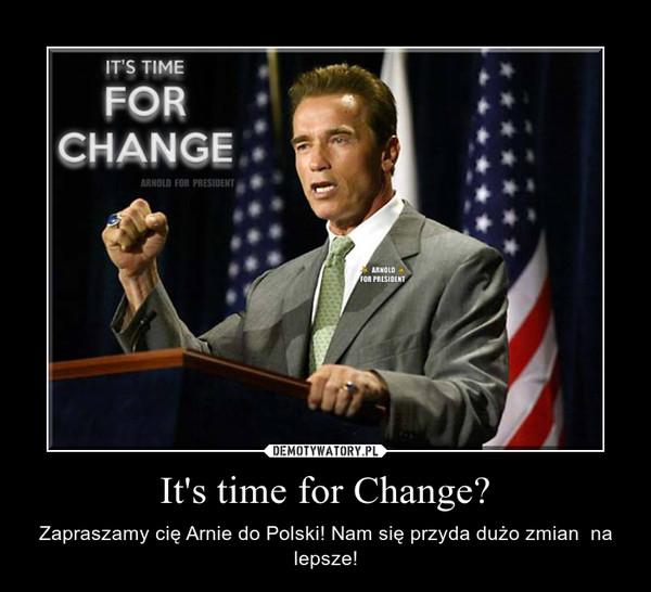 It's time for Change? – Zapraszamy cię Arnie do Polski! Nam się przyda dużo zmian  na lepsze!