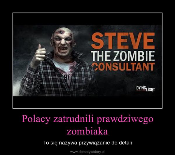 Polacy zatrudnili prawdziwego zombiaka – To się nazywa przywiązanie do detali