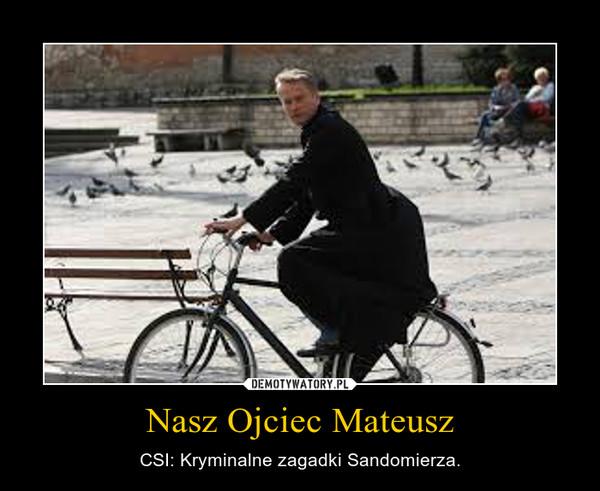 Nasz Ojciec Mateusz – CSI: Kryminalne zagadki Sandomierza.