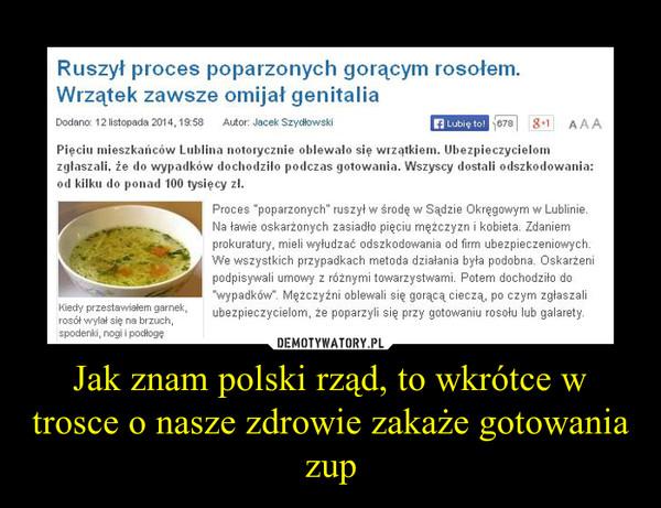 Jak znam polski rząd, to wkrótce w trosce o nasze zdrowie zakaże gotowania zup –