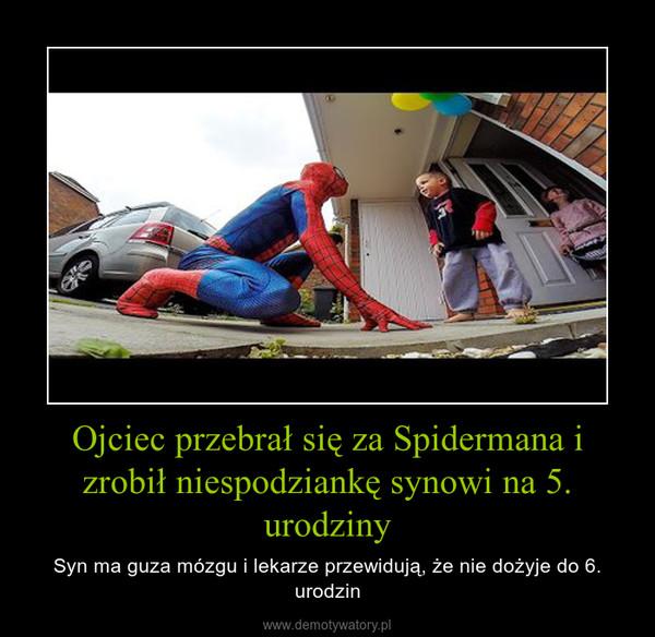 Ojciec przebrał się za Spidermana i zrobił niespodziankę synowi na 5. urodziny – Syn ma guza mózgu i lekarze przewidują, że nie dożyje do 6. urodzin